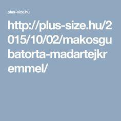 http://plus-size.hu/2015/10/02/makosgubatorta-madartejkremmel/