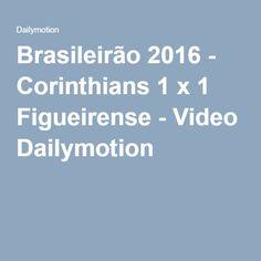 Brasileirão 2016 - Corinthians 1 x 1 Figueirense - Video Dailymotion