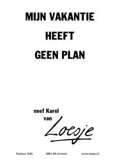 mijn vakantie heeft geen plan -neef Karel van- #Loesje