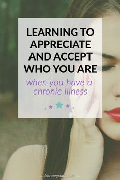 Learning to accept and appreciate who you are when you are chronically ill. Click to read or pin to save for later.