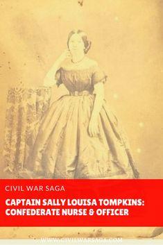 Captain Sally Louisa Tompkins: Confederate Nurse and Officer #civilwarsaga #civilwarnurses #civilwarwomen #civilwar #americancivilwar