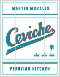 Ceviche Peruvian Kitchen: Authentic Recipes for Lomo Saltado, Anticuchos, Tiraditos, Alfajores, and Pisco Cocktails