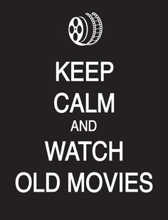 Keep Calm and Watch Old Movies!!