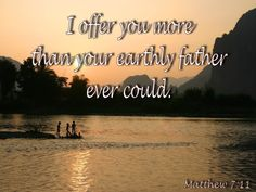I offer you more than your earthly father ever could. Father's Love Letter, Prayers, Environment, Names, Silhouette, God, Lettering, Fathers, Outdoor