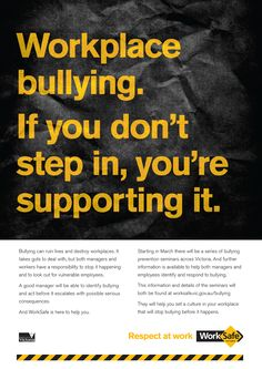 WORKPLACE BULLYING.  IF YOU DON'T STEP IN, YOU'RE SUPPORTING IT.    Yes, you're a key part of bullying problem, not just an innocent bystander!