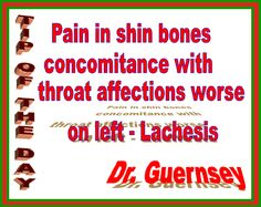 Pain in Shin Bones concomitance with throat affections worse on left: Lachesis