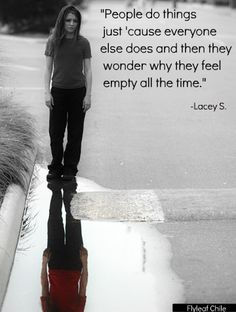 People do things just 'cause everyone else does, and then they wonder why they feel empty all the time. - Lacey Sturm.