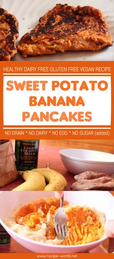 Sweet Potato Banana Pancakes, Healthy Dairy Free Gluten Free Vegan Recipe	♨	http://recipe-world.net/sweet-potato-banana-pancakes-healthy-dairy-free-gluten-free-vegan-recipe/
