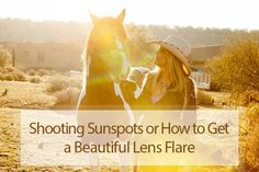 Guide to getting beautiful lens flare in your images in a natural way without using Photoshop.