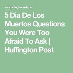 5 Dia De Los Muertos Questions You Were Too Afraid To Ask | Huffington Post