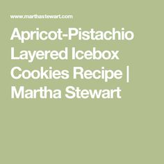 Apricot-Pistachio Layered Icebox Cookies Recipe | Martha Stewart