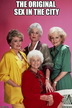 The Golden Girls, the original Sex in the City. Blanch is totally Samantha.