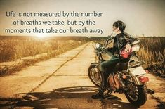Life is not measured by the number of breaths we take but by the moments that take our breath away #motivationalquotes #inspirationalquotes  #bikergirl #lifequotes