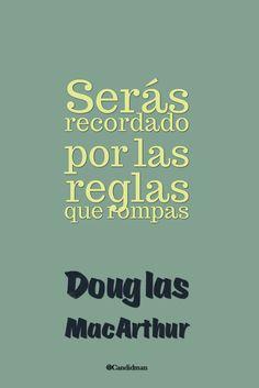 """""""Serás recordado por las #Reglas que rompas"""". #DouglasMacArthur #FrasesCelebres @candidman"""