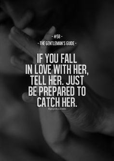If you fall in love with her, tell her. Just be prepared to catch her.