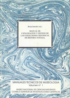 Manual de catalogación y gestión de las colecciones científicas de historia natural [Recurso electrónico] / autores Josefina Barreiro Rodríguez [et al.] ; Borja Sanchiz, ed