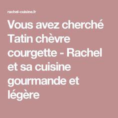 Vous avez cherché Tatin chèvre courgette - Rachel et sa cuisine gourmande et légère