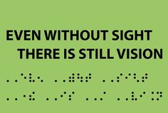 Even without sight there is still vision