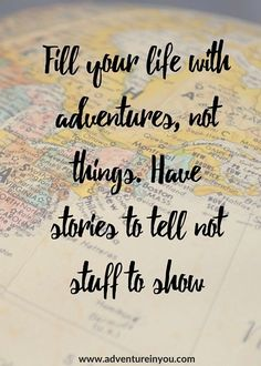 Travel Quote - Fill Your Life With Adventures, Not Things. Have stories To Tell Not Stuff To Show. Click on image for more travel and inspirational quotes.