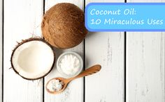 Coconut Oil – 10 Miraculous Uses