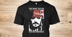 Discover Captain Jack Sparrow T-Shirt, a custom product made just for you by Teespring. With world-class production and customer support, your satisfaction is guaranteed. - Take What You Can Give Nothing Back