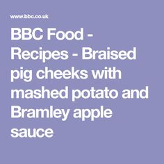 BBC Food - Recipes - Braised pig cheeks with mashed potato and Bramley apple sauce