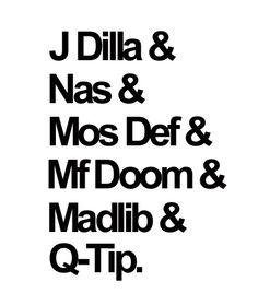 Jay Dee, Nas, Mos, Doom, Madlib and Q-Tip