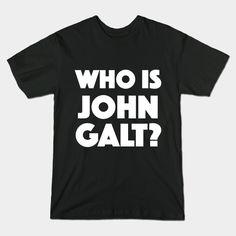 http://dumbshirts.co/wp-content/uploads/2016/04/who-is-john-galt-shirt.jpg