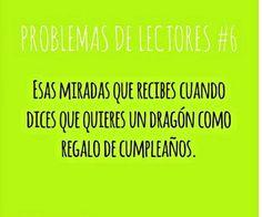 PROBLEMAS DE LECTORES #6 Esas miradas que recibes cuando dices que quieres un dragón como regalo de cumpleaños