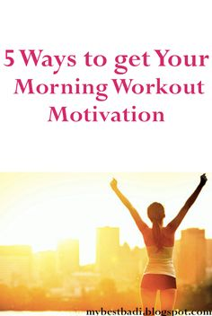 5 Ways to Get Your Morning Workout Motivation.