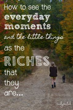 A grateful heart will circle back to true riches. Not items that the world would claim as valuable, but immense riches nonetheless... Here's one simple tip to make sure I always see the true riches in my day.