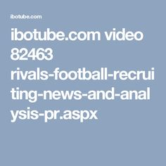 ibotube.com video 82463 rivals-football-recruiting-news-and-analysis-pr.aspx