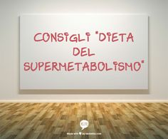 Consigli Dieta del Supermetabolismo