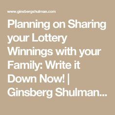 Planning on Sharing your Lottery Winnings with your Family: Write it Down Now! | Ginsberg Shulman, PL
