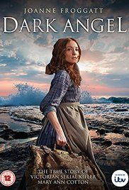 Dark Angel  A two-part drama about the Victorian serial killer Mary Ann Cotton.