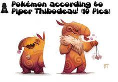 Pokemon according to Piper Thibodeau! (10 Pics)