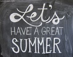 Lets have a great summer!!!