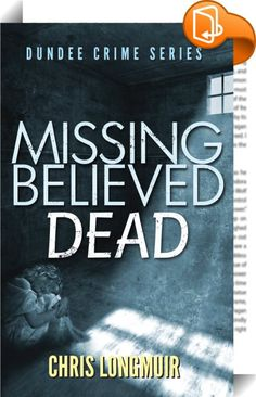 Missing Believed Dead. Click to look inside for audio readings, video, and sample chapters.