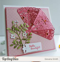 Hello, Beautiful! Create this innovative card to brighten someones day. Made using Top Dog Dies Isabella Fan Die and Wildflower Die.