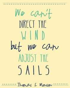 We can't direct the wind but we can adjust the sails.