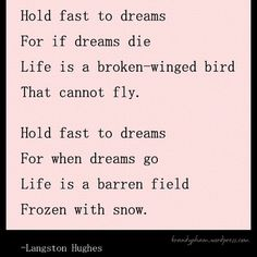 Hold Fast To Dreams, Langston Hughes. I think this will be going up in the Little Man's room one of these days. Langston Hughes Poems, Birds That Cannot Fly, Quotes To Live By, Life Quotes, Pomes, Best Poems, How We Met, Bible Promises, Leadership Quotes