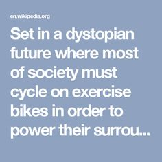 """Set in a dystopian future where most of society must cycle on exercise bikes in order to power their surroundings and earn currency called """"Merits"""""""