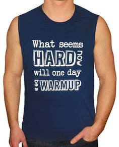 "Buy Men's Warmup Activewear Sleeveless T-Shirt to wear for working out. A motivational exercise saying on this performance shirt will inspire you to push yourself. ""What seems hard now will one day be a warmup."""