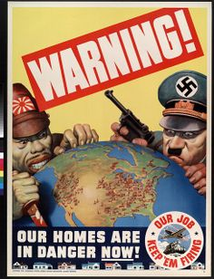 """""""Warning! Our Homes Are In Danger Now! Our Job, Keep 'Em Firing!"""" ~ WWII era poster."""