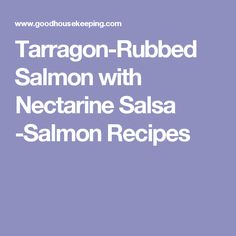 Tarragon-Rubbed Salmon with Nectarine Salsa -Salmon Recipes Mushroom Soy Sauce, Mushroom Rice, Chili Garlic Sauce, Stuffed Mushrooms, Stuffed Peppers, Glazed Salmon, Salmon Fillets, Cooking Salmon