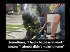 Fireman meaning of bad day Firefighter Paramedic, Firefighter Quotes, Volunteer Firefighter, Wildland Firefighter, Firefighter Decals, Paramedic Quotes, Firefighter Training, Firefighter Family, Firefighter Pictures