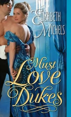Historical Romance Lover: Must Love Dukes by Elizabeth Michels