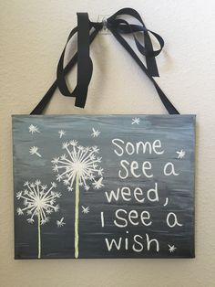 Cute dandelion with quote on an 8 X 10 canvas Painted using acrylic paints with black ribbon attached for hanging Made to order...please allow up to 3 days before item is completed and shipped Can be made with or without ribbon