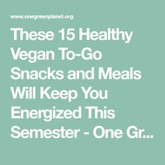 These 15 Healthy Vegan To-Go Snacks and Meals Will Keep You Energized This Semester - One Green PlanetOne Green Planet