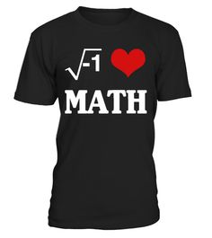 # I Love Math T-Shirt .     Tags: Count,   Geometry, Math, Mathematics, Pi, Day, School, Science, Teacher, cooler,   math, funny, funny, math, love, math, math, nerd, math, teacher, mathematic,   mathematical, mathematician, maths, maths, teacher, back to school, student, biologist, science, scientist, chemistry, english, spanish, teach, thank, children, father, pencil, education, cute, teacher, classroom, , dabbing, survived, teaching, math, nerd